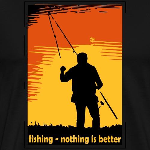fishing - nothing is better - Männer Premium T-Shirt