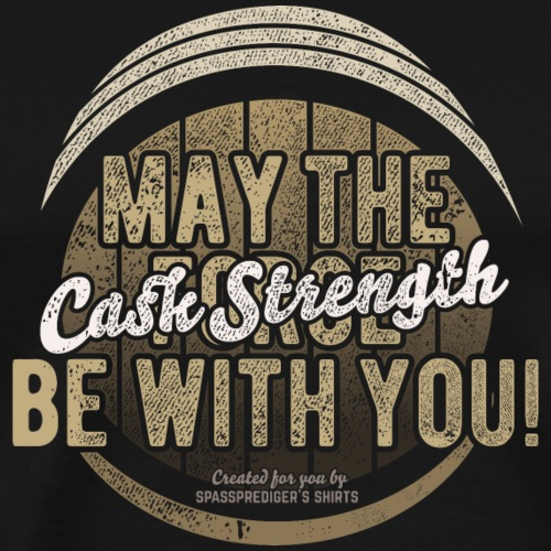 Whisky T Shirt May The Cask Strength Be With You! - Männer Premium T-Shirt