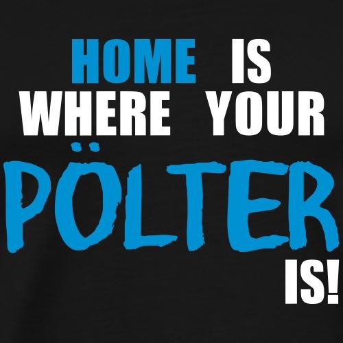 Home is where your Pölter - Männer Premium T-Shirt