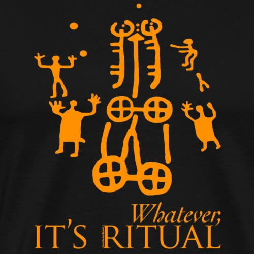 Whatever, it's ritual