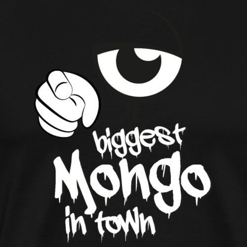 biggest mongo in town - Männer Premium T-Shirt