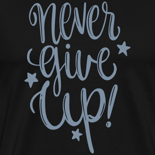 Never Give Up - Maglietta Premium da uomo