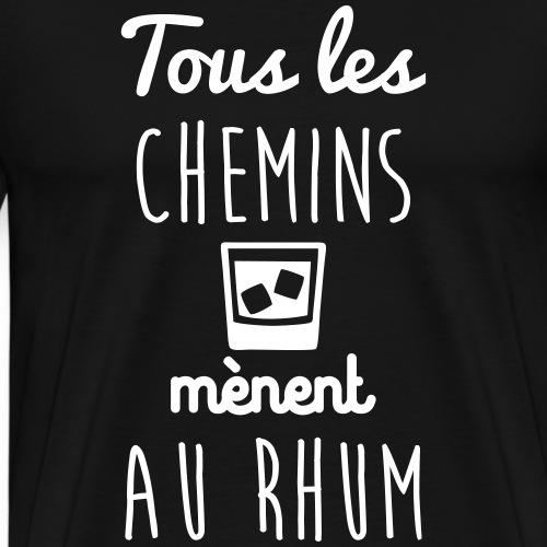 Tous les chemins rhum, t-shirt alcool, rhum - T-shirt Premium Homme