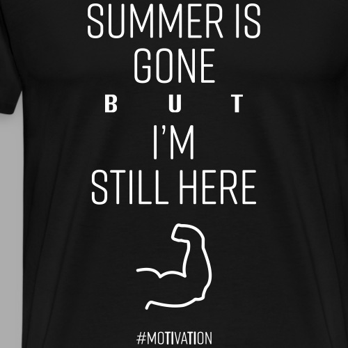 SUMMER IS GONE but I'M STILL HERE - Men's Premium T-Shirt
