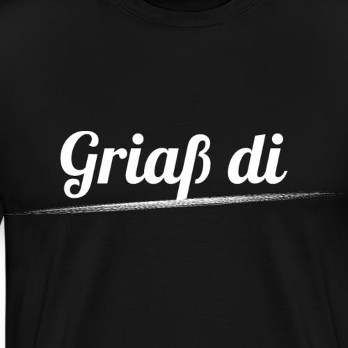 Griaß di - Grüße Dich Bayrisch Dialekt - Männer Premium T-Shirt