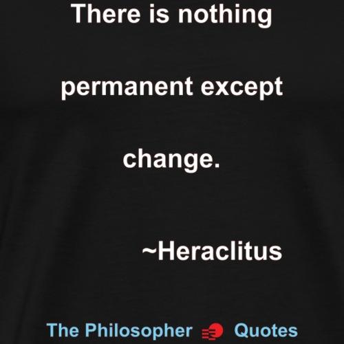 Heraclites Change Philosopher w - Mannen Premium T-shirt
