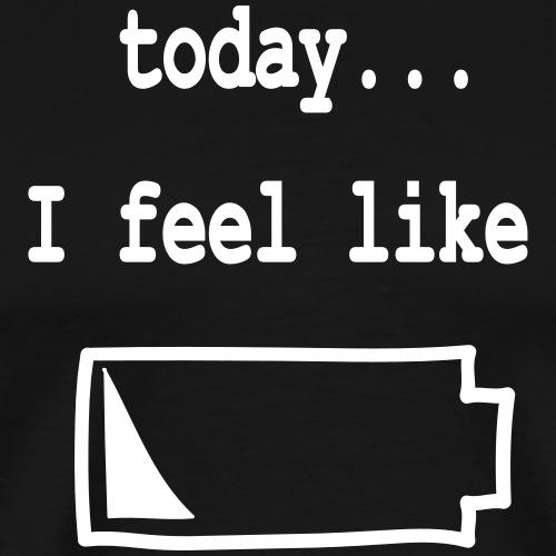 Today I Feel Like (empty battery) - Männer Premium T-Shirt