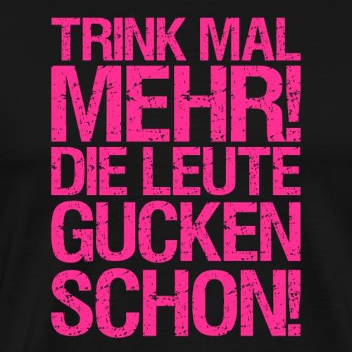TRINK MAL MEHR! (GIRLS) - Männer Premium T-Shirt