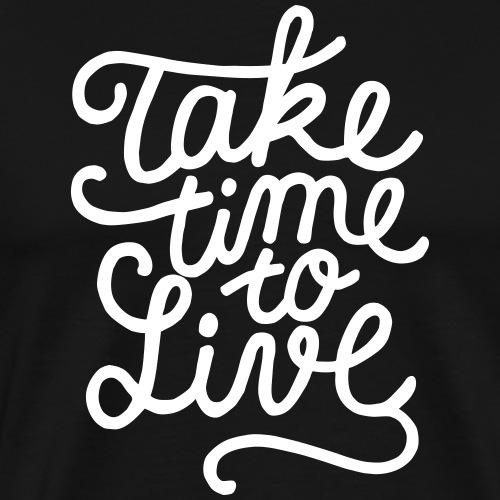 prendre le temps de vivre - T-shirt Premium Homme