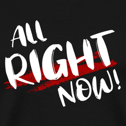 All Right Now! - Männer Premium T-Shirt