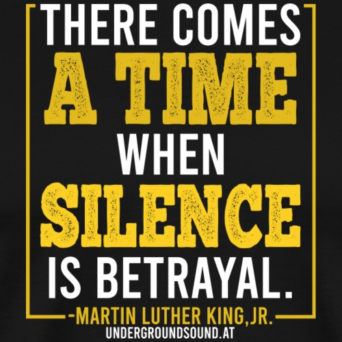 THERE COMES A TIME WHEN SILENCE IS BETRAYAL - Männer Premium T-Shirt