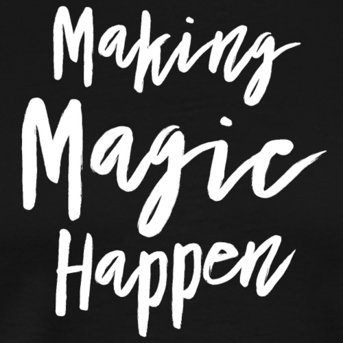 Making Magic Happen - Männer Premium T-Shirt