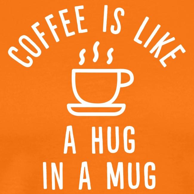 Coffee is like a Hug in a Mug