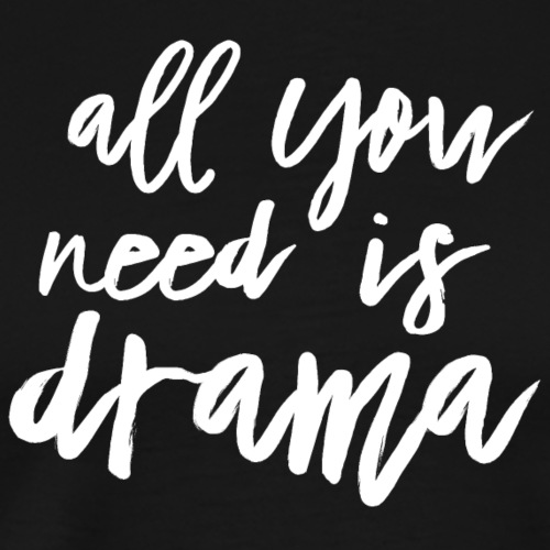 All You Need Is Drama - Männer Premium T-Shirt