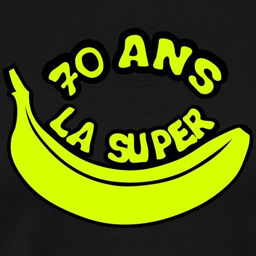70 ans la super banane anniversaire - T-shirt Premium Homme