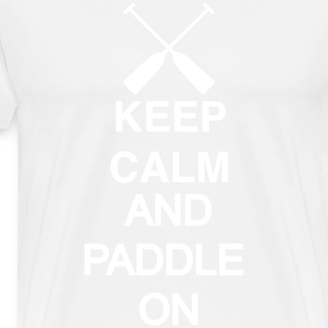 Keep calm and paddle on white 1 c