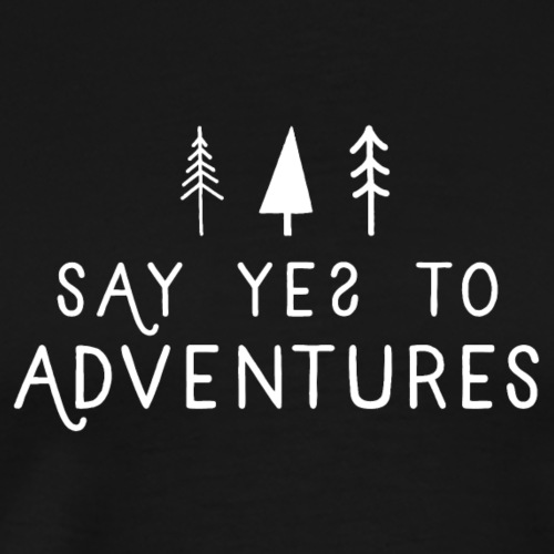 Say yes to Adventures - Männer Premium T-Shirt