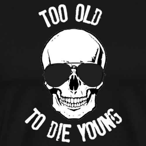 Too old to die young - Männer Premium T-Shirt