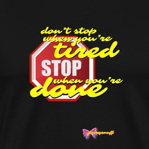 Stop when done - Men's Premium T-Shirt