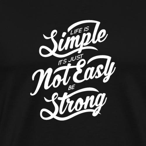 Das Leben ist einfach, es ist einfach nicht einfach stark zu sein - Männer Premium T-Shirt