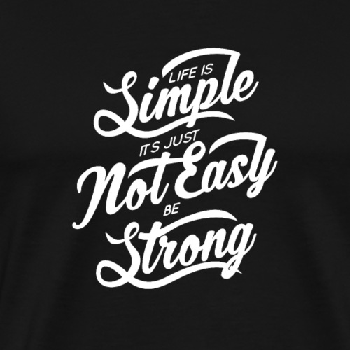 Life Is Simple Its Just Not Easy Be Strong - T-shirt Premium Homme