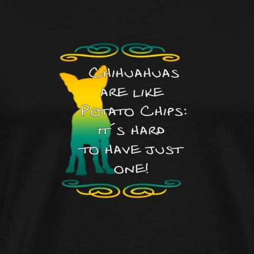 chihuahuas are like potato-chips - Männer Premium T-Shirt
