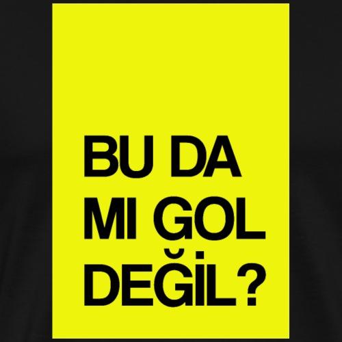 """""""Bu da mı gol değil?"""" / Film replikleri - Männer Premium T-Shirt"""