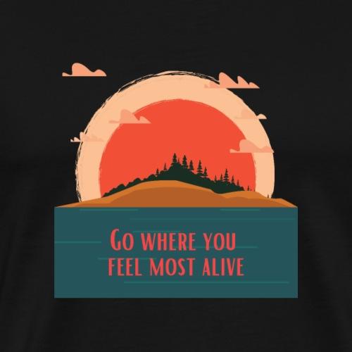 Allez là où vous vous sentez le plus vivant - T-shirt Premium Homme