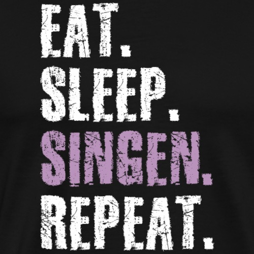 Eat Sleep Singen Repeat Shirt Geschenk - Männer Premium T-Shirt