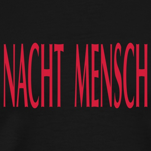 NACHTMENSCHEN TRAGEN DAS - Männer Premium T-Shirt