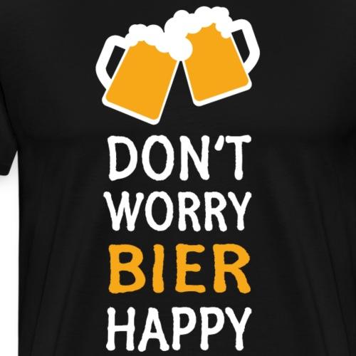 Don't Worry Bier Happy - Männer Premium T-Shirt
