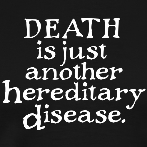 Death is just another hereditary disease - Männer Premium T-Shirt