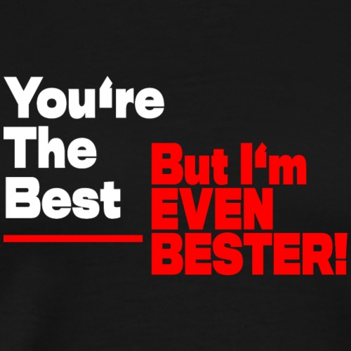 I'm Bester Then You - Männer Premium T-Shirt