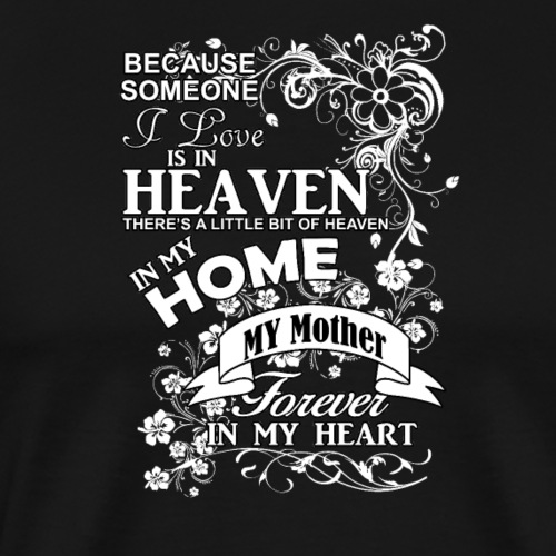 mother heaven in my home - T-shirt Premium Homme