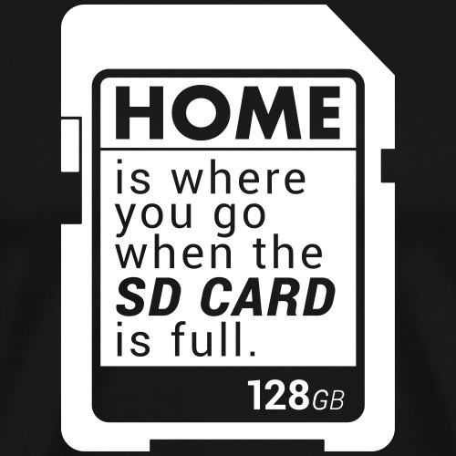 Home is where you go when the SD CARD is full. - Männer Premium T-Shirt