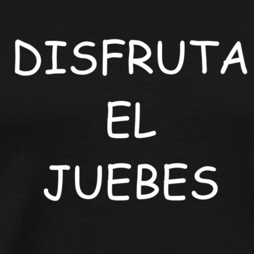 Disfruta el juebes! - Camiseta premium hombre