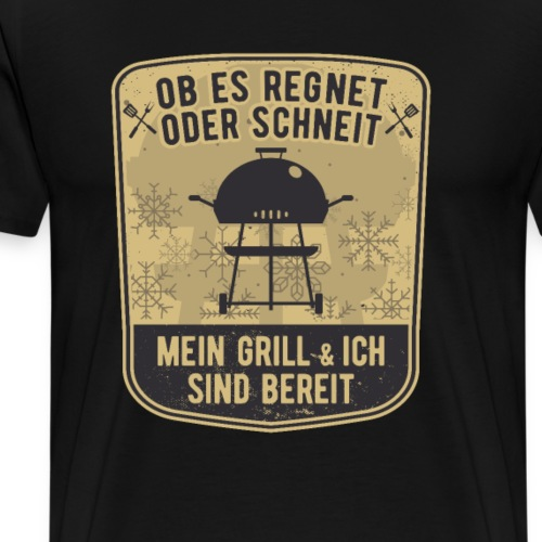 Grillen BBQ Lustiger Spruch REGNET SCHNEIT BEREIT - Männer Premium T-Shirt