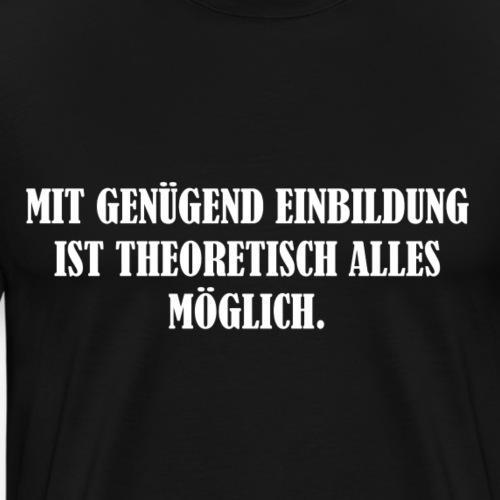Mit genügend Einbildung - lustiger Spruch - Männer Premium T-Shirt