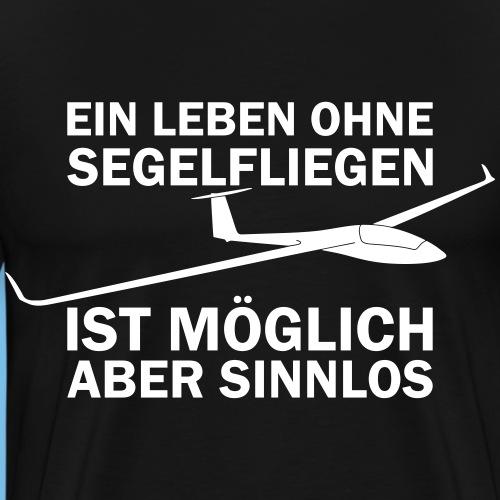 Segelflieger sinnlos Leben Segelflugzeug Geschenk - Männer Premium T-Shirt
