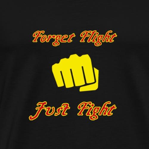 Forget flight just fight - Men's Premium T-Shirt