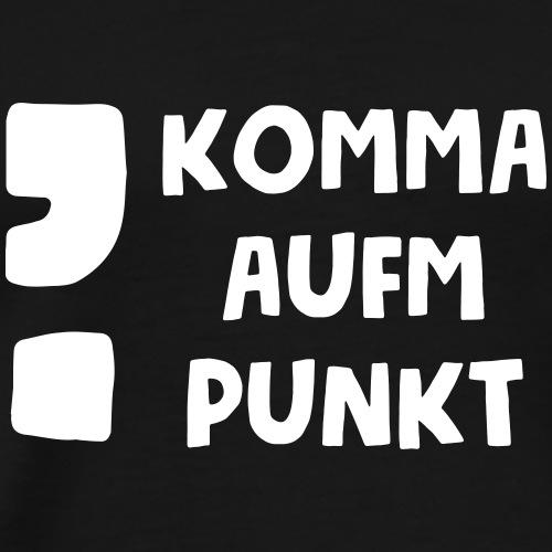 Komma aufm Punkt Spruch - Männer Premium T-Shirt