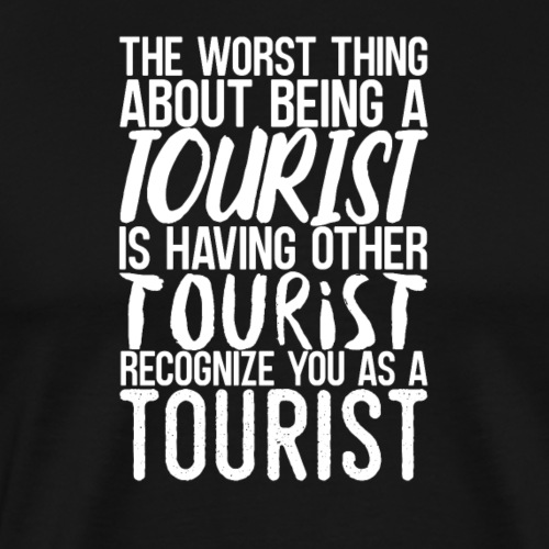 the worst thing about being a tourist - Herre premium T-shirt