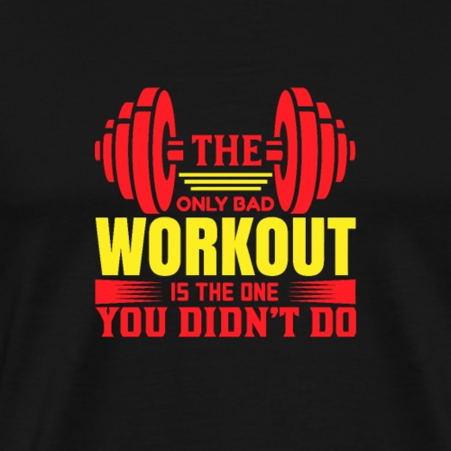 THE ONLY BAD WORKOUT IS THE ONE YOU DIDN`T DO - Männer Premium T-Shirt