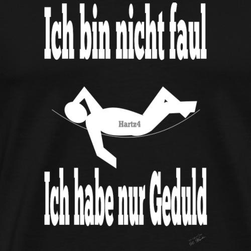Ich bin nicht faul - Ich habe geduld - Hartz4 - Männer Premium T-Shirt