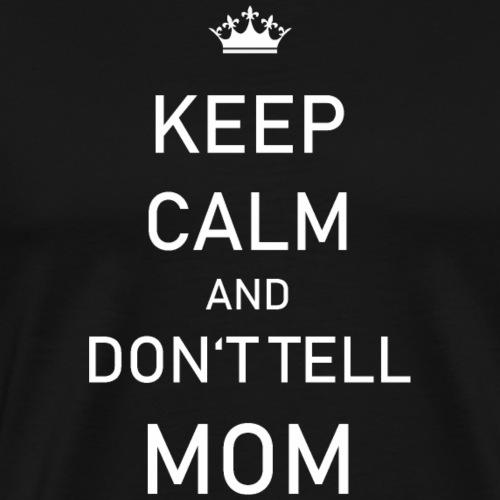 Lustiger Spruch Keep Calm Mom Shirt Geschenk - Männer Premium T-Shirt