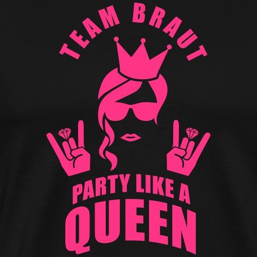 Team Braut - Party like a Queen - Männer Premium T-Shirt
