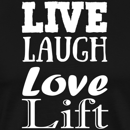 Live..Laugh...Love...Lift - Männer Premium T-Shirt