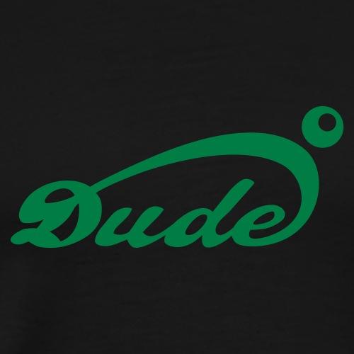 Dude - Männer Premium T-Shirt