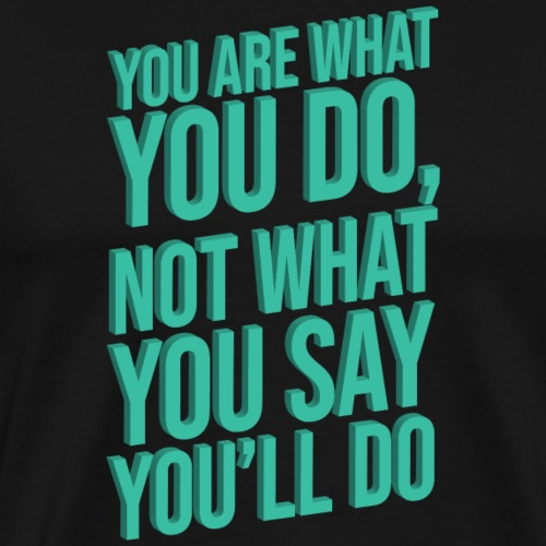 YOU ARE WHAT YOU DO - 3D - Men's Premium T-Shirt