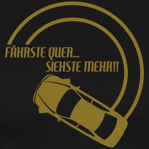 fährste quer... siehste mehr!! 1 - Männer Premium T-Shirt